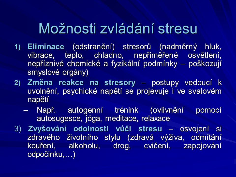 Možnosti zvládání stresu 1) Eliminace (odstranění) stresorů (nadměrný hluk, vibrace, teplo, chladno, nepřiměřené osvětlení, nepříznivé chemické a fyzi