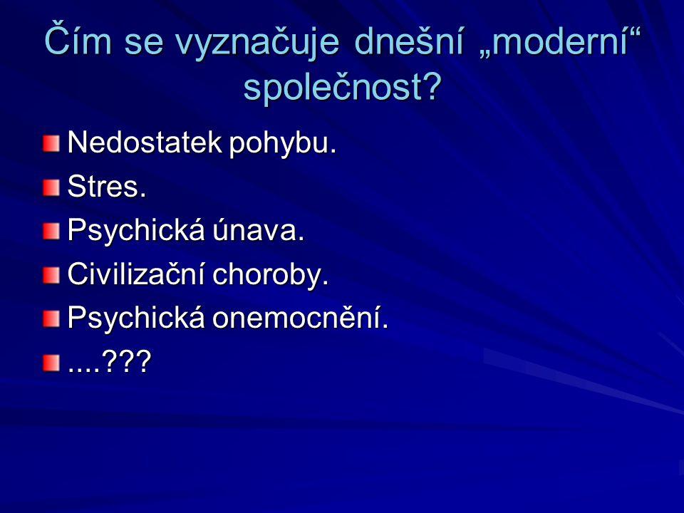 """Čím se vyznačuje dnešní """"moderní"""" společnost? Nedostatek pohybu. Stres. Psychická únava. Civilizační choroby. Psychická onemocnění.....???"""