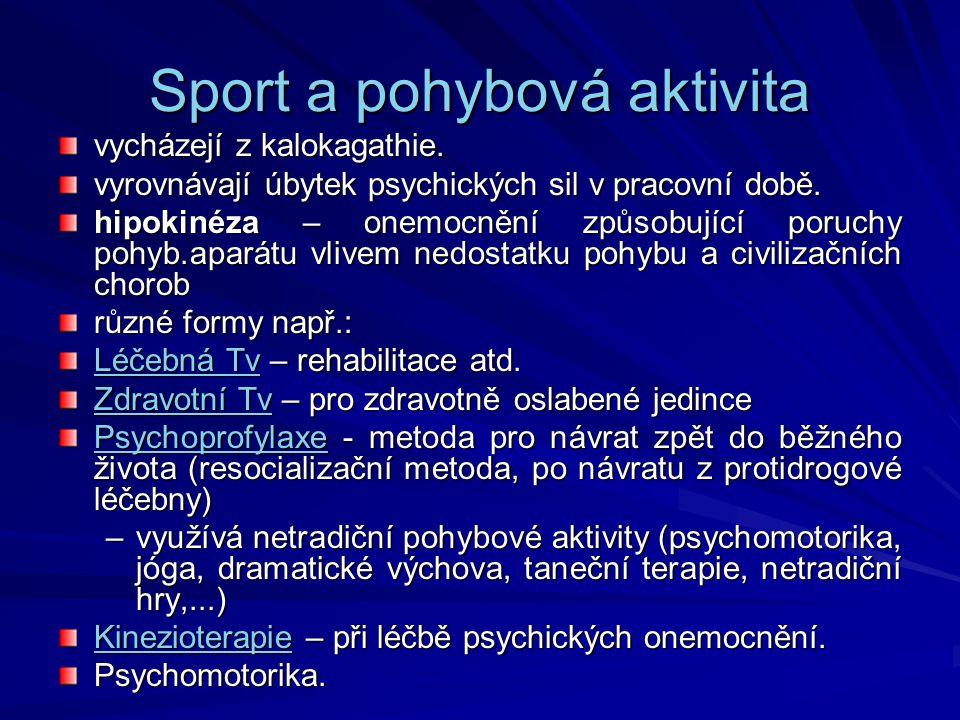 Sport a pohybová aktivita vycházejí z kalokagathie. vyrovnávají úbytek psychických sil v pracovní době. hipokinéza – onemocnění způsobující poruchy po