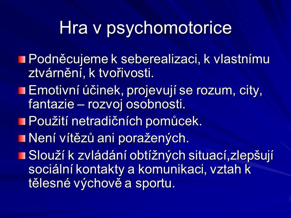 Hra v psychomotorice Podněcujeme k seberealizaci, k vlastnímu ztvárnění, k tvořivosti. Emotivní účinek, projevují se rozum, city, fantazie – rozvoj os