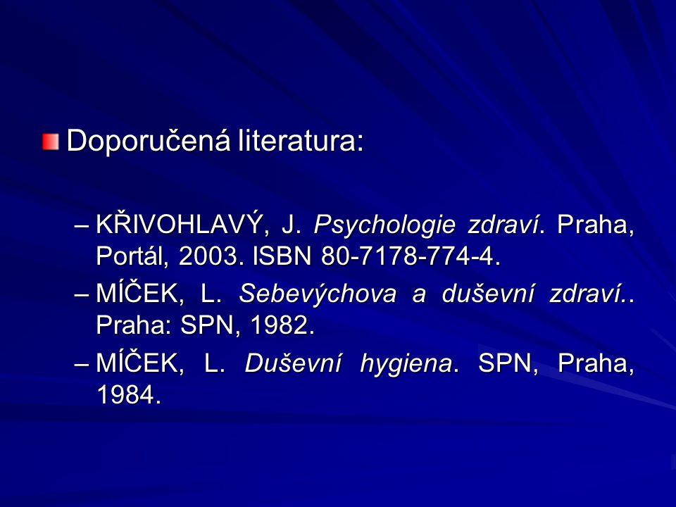 Doporučená literatura: –KŘIVOHLAVÝ, J. Psychologie zdraví. Praha, Portál, 2003. ISBN 80-7178-774-4. –MÍČEK, L. Sebevýchova a duševní zdraví.. Praha: S