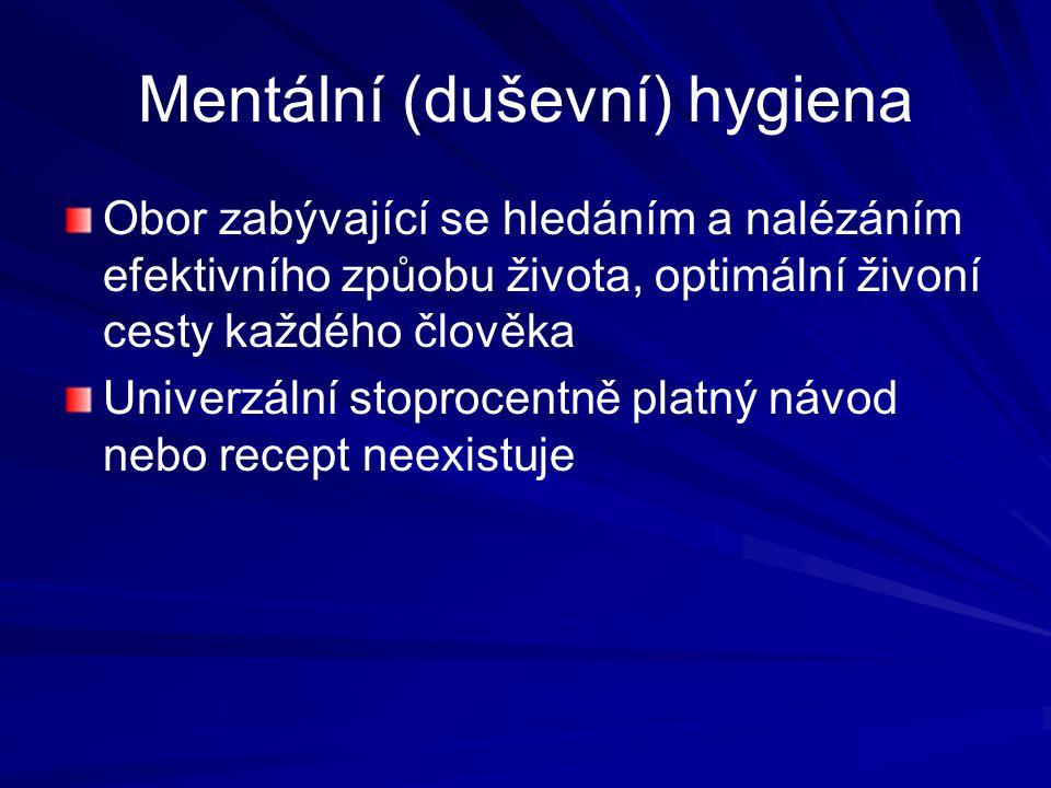 Mentální (duševní) hygiena Obor zabývající se hledáním a nalézáním efektivního způobu života, optimální živoní cesty každého člověka Univerzální stopr