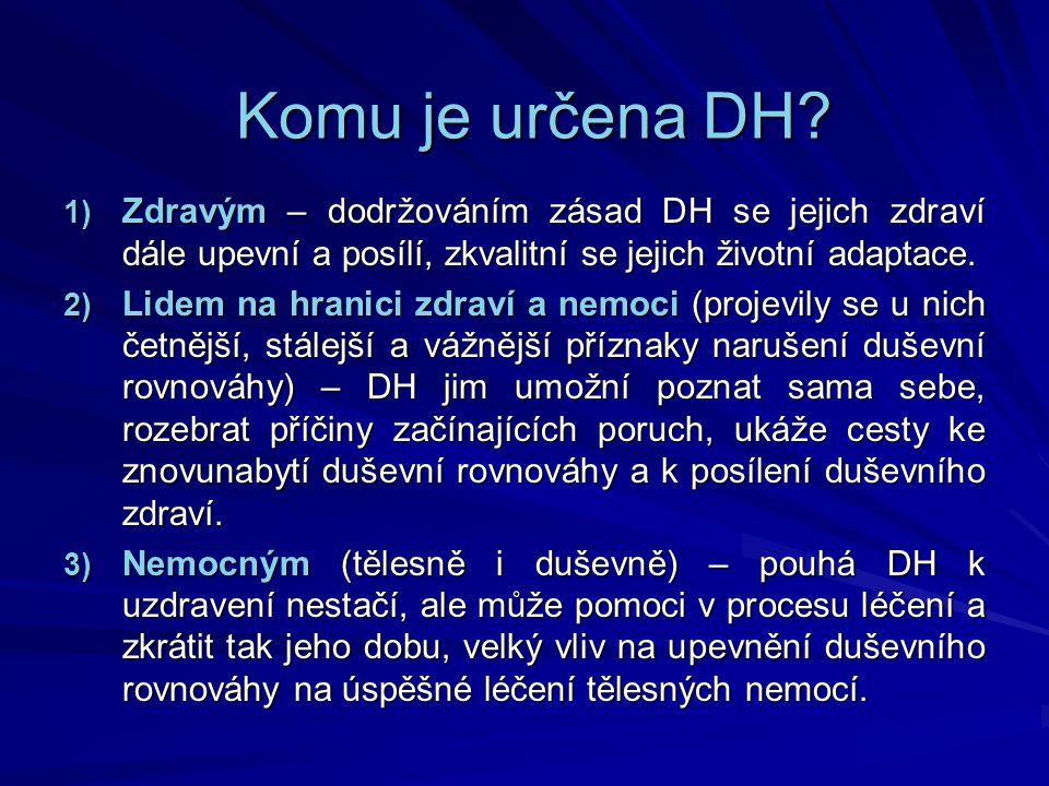 Komu je určena DH? 1) Zdravým – dodržováním zásad DH se jejich zdraví dále upevní a posílí, zkvalitní se jejich životní adaptace. 2) Lidem na hranici
