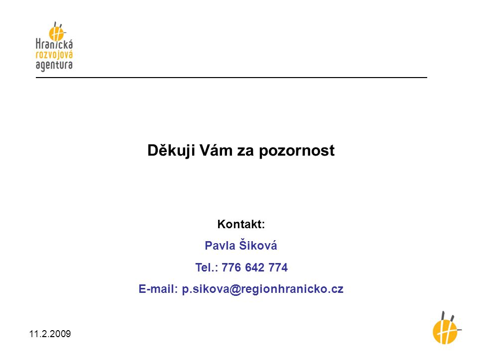 Děkuji Vám za pozornost Kontakt: Pavla Šiková Tel.: 776 642 774 E-mail: p.sikova@regionhranicko.cz 11.2.2009