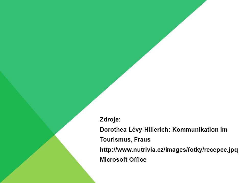 Zdroje: Dorothea Lévy-Hillerich: Kommunikation im Tourismus, Fraus http://www.nutrivia.cz/images/fotky/recepce.jpq Microsoft Office
