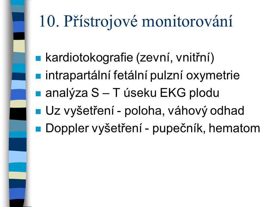 10. Přístrojové monitorování n kardiotokografie (zevní, vnitřní) n intrapartální fetální pulzní oxymetrie n analýza S – T úseku EKG plodu n Uz vyšetře
