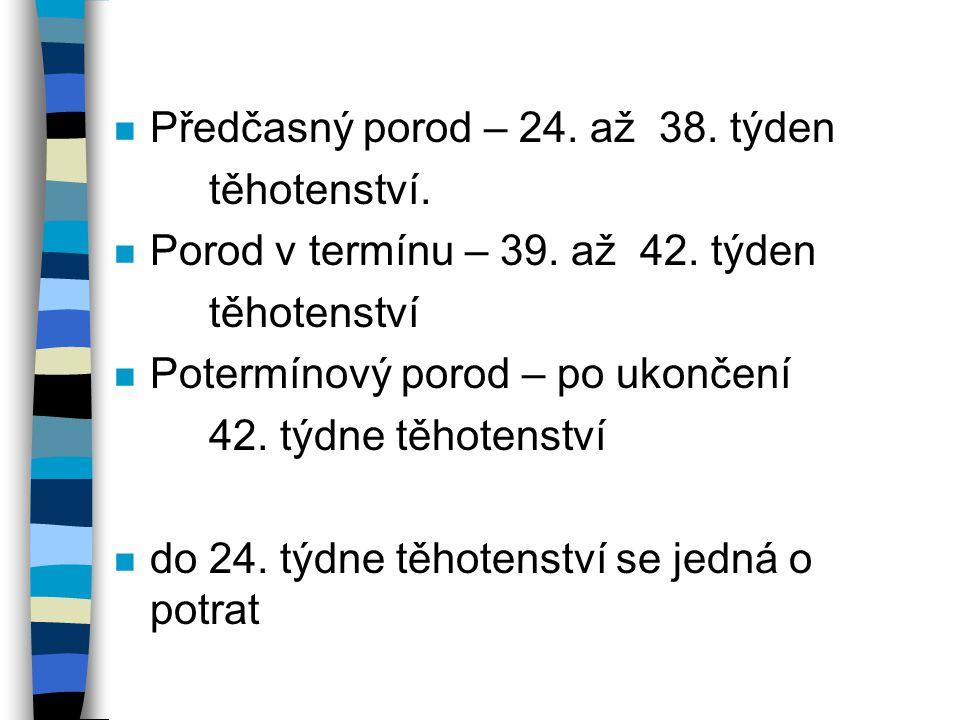 n Předčasný porod – 24.až 38. týden těhotenství. n Porod v termínu – 39.