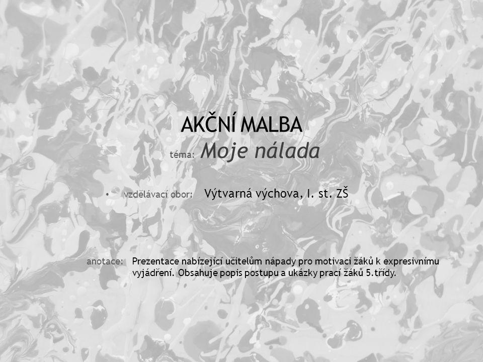 Technika Nejslavnějším představitelem akční malby je: Jakson Pollock 1912-1956, USA Americký malíř inspirovaný primitivním uměním, který při své tvorbě nepoužíval paletu a štětce.