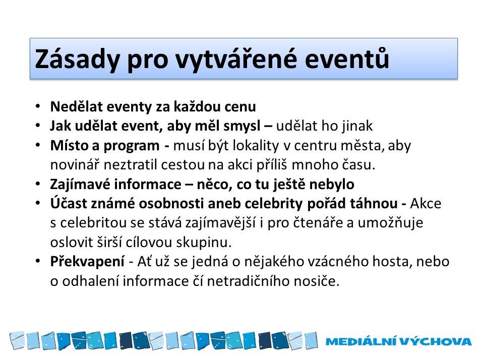 Zásady pro vytvářené eventů Nedělat eventy za každou cenu Jak udělat event, aby měl smysl – udělat ho jinak Místo a program - musí být lokality v centru města, aby novinář neztratil cestou na akci příliš mnoho času.