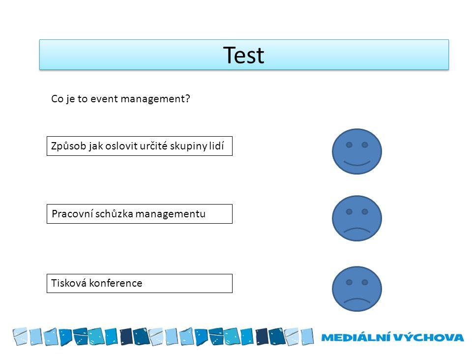 Test Způsob jak oslovit určité skupiny lidí Pracovní schůzka managementu Tisková konference Co je to event management?