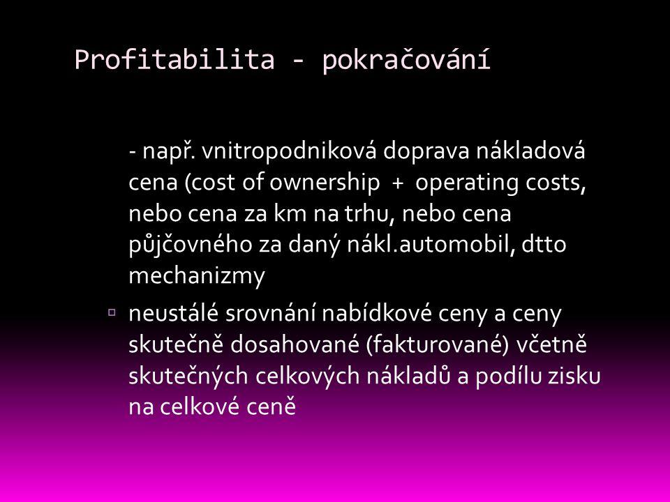 Profitabilita - pokračování - např. vnitropodniková doprava nákladová cena (cost of ownership + operating costs, nebo cena za km na trhu, nebo cena pů