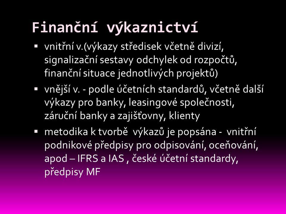 Finanční výkaznictví  vnitřní v.(výkazy středisek včetně divizí, signalizační sestavy odchylek od rozpočtů, finanční situace jednotlivých projektů) 