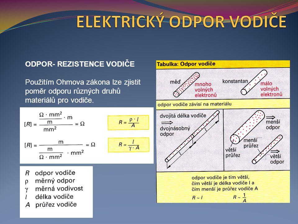 ODPOR- REZISTENCE VODIČE Použitím Ohmova zákona lze zjistit poměr odporu různých druhů materiálů pro vodiče.