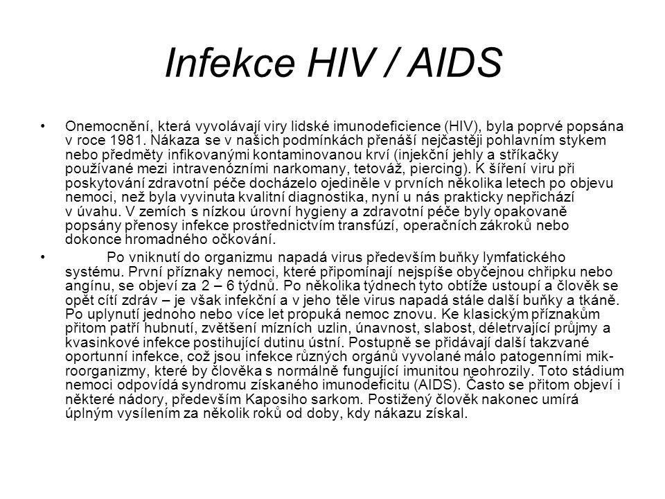 Infekce HIV / AIDS Onemocnění, která vyvolávají viry lidské imunodeficience (HIV), byla poprvé popsána v roce 1981. Nákaza se v našich podmínkách přen