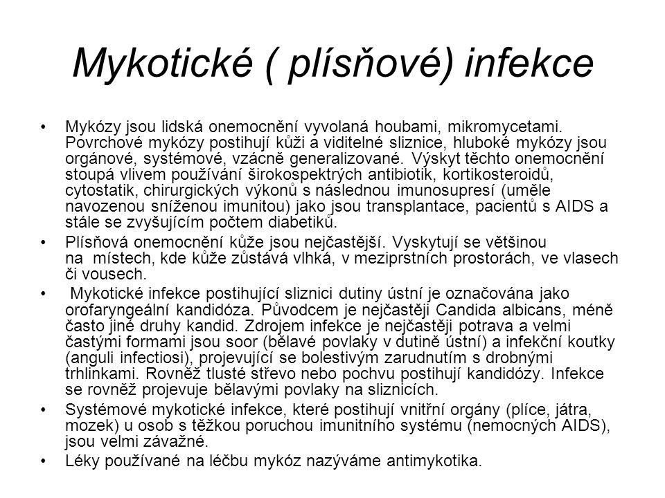 Mykotické ( plísňové) infekce Mykózy jsou lidská onemocnění vyvolaná houbami, mikromycetami. Povrchové mykózy postihují kůži a viditelné sliznice, hlu