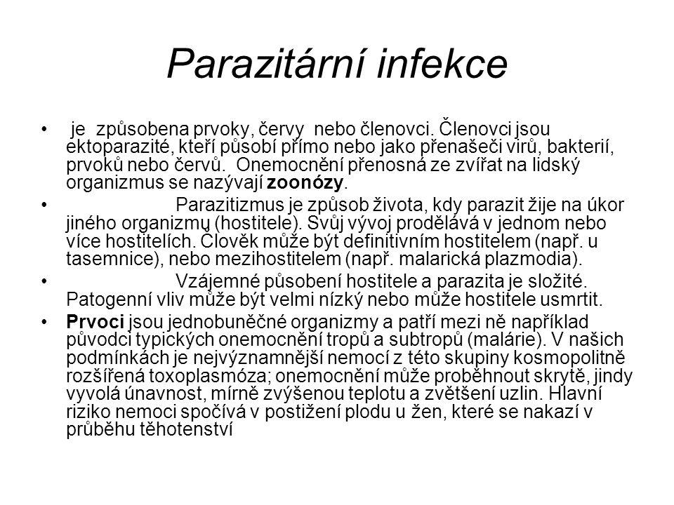 Parazitární infekce je způsobena prvoky, červy nebo členovci. Členovci jsou ektoparazité, kteří působí přímo nebo jako přenašeči virů, bakterií, prvok
