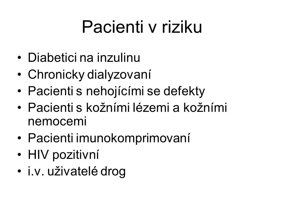 Pacienti v riziku Diabetici na inzulinu Chronicky dialyzovaní Pacienti s nehojícími se defekty Pacienti s kožními lézemi a kožními nemocemi Pacienti i