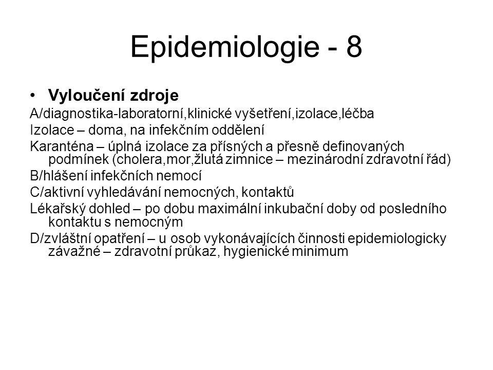Epidemiologie - 8 Vyloučení zdroje A/diagnostika-laboratorní,klinické vyšetření,izolace,léčba Izolace – doma, na infekčním oddělení Karanténa – úplná