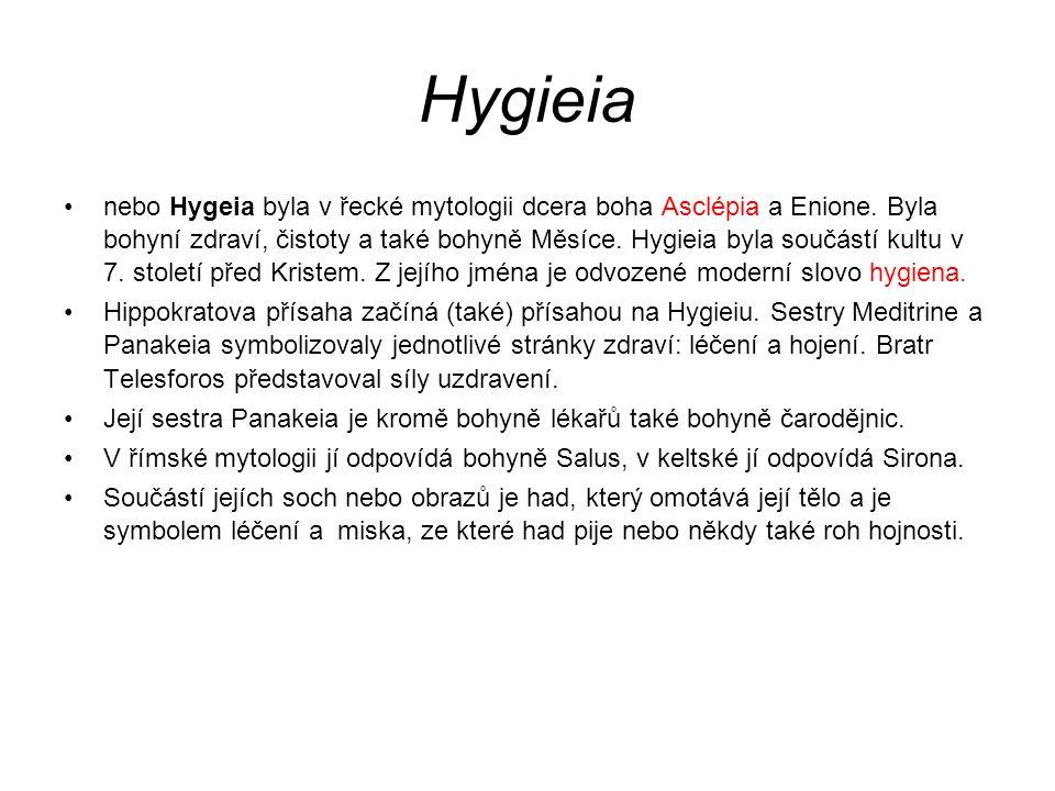 nebo Hygeia byla v řecké mytologii dcera boha Asclépia a Enione. Byla bohyní zdraví, čistoty a také bohyně Měsíce. Hygieia byla součástí kultu v 7. st