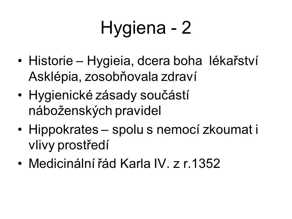 Hygiena - 2 Historie – Hygieia, dcera boha lékařství Asklépia, zosobňovala zdraví Hygienické zásady součástí náboženských pravidel Hippokrates – spolu