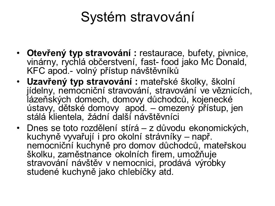 Systém stravování Otevřený typ stravování : restaurace, bufety, pivnice, vinárny, rychlá občerstvení, fast- food jako Mc Donald, KFC apod.- volný přís