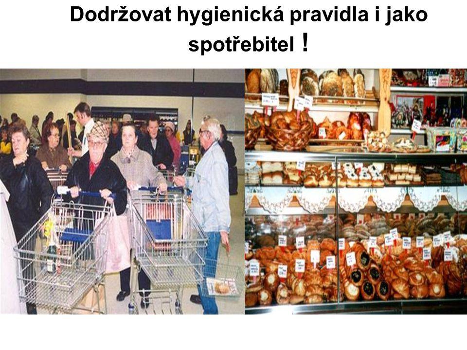 Dodržovat hygienická pravidla i jako spotřebitel !
