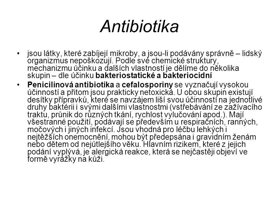 Antibiotika jsou látky, které zabíjejí mikroby, a jsou-li podávány správně – lidský organizmus nepoškozují. Podle své chemické struktury, mechanizmu ú