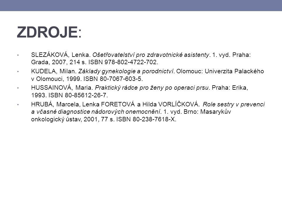 ZDROJE: SLEZÁKOVÁ, Lenka. Ošetřovatelství pro zdravotnické asistenty. 1. vyd. Praha: Grada, 2007, 214 s. ISBN 978-802-4722-702. KUDELA, Milan. Základy