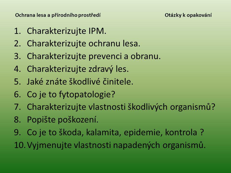 Ochrana lesa a přírodního prostředí Otázky k opakování 1.Charakterizujte IPM. 2.Charakterizujte ochranu lesa. 3.Charakterizujte prevenci a obranu. 4.C