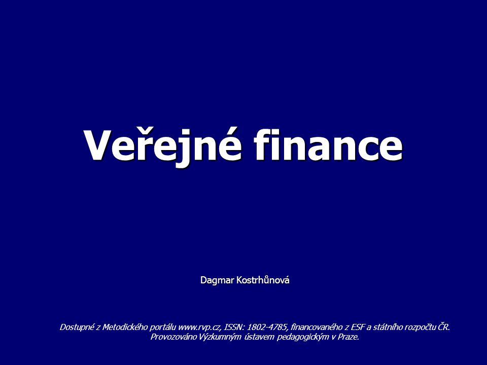 Veřejné finance Dagmar Kostrhůnová Dagmar Kostrhůnová Dostupné z Metodického portálu www.rvp.cz, ISSN: 1802-4785, financovaného z ESF a státního rozpočtu ČR.