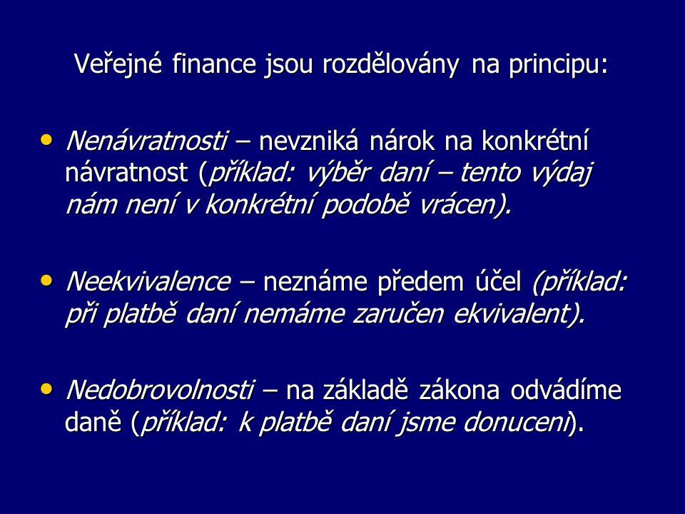 Veřejné finance jsou rozdělovány na principu: Nenávratnosti – nevzniká nárok na konkrétní návratnost (příklad: výběr daní – tento výdaj nám není v konkrétní podobě vrácen).