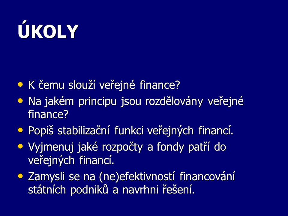 ÚKOLY K čemu slouží veřejné finance. K čemu slouží veřejné finance.