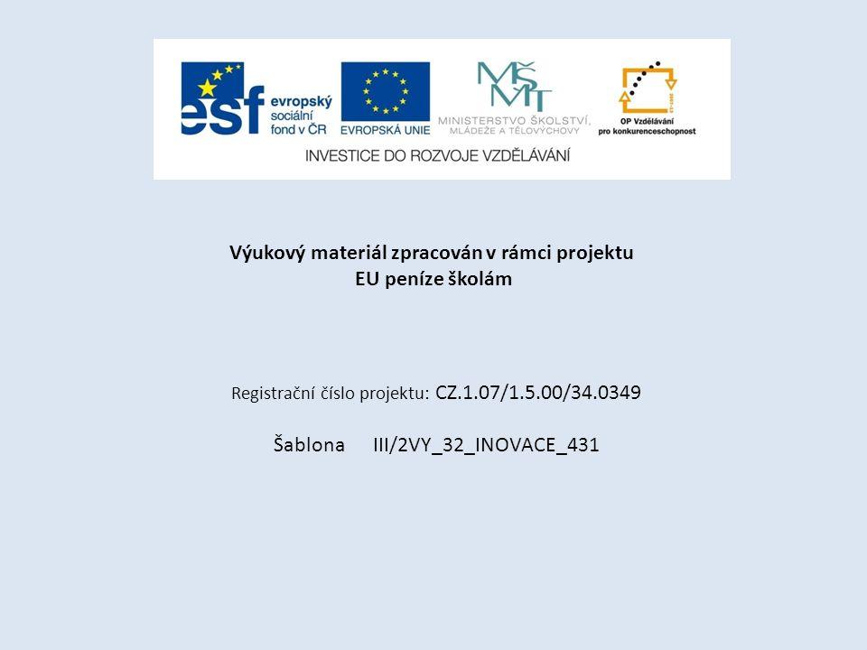 Výukový materiál zpracován v rámci projektu EU peníze školám Registrační číslo projektu: CZ.1.07/1.5.00/34.0349 Šablona III/2VY_32_INOVACE_431