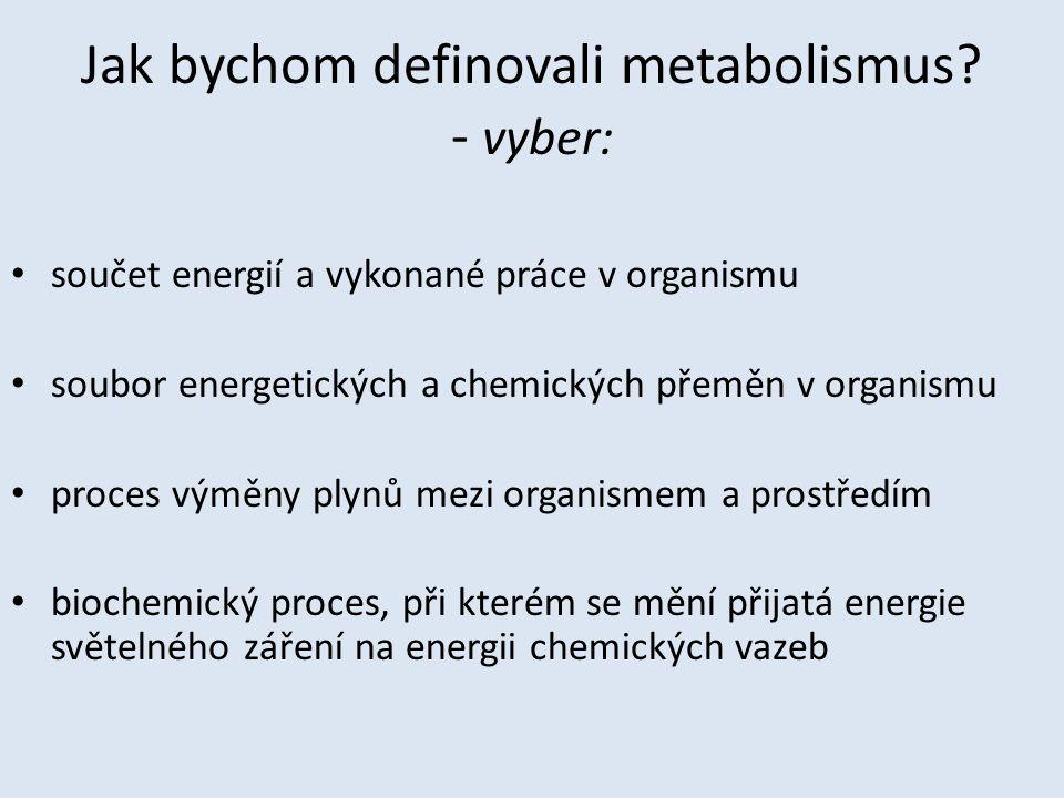 Jak bychom definovali metabolismus.
