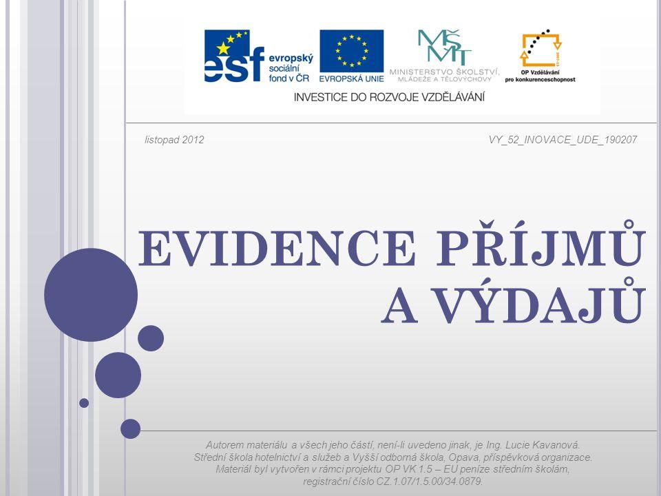 EVIDENCE PŘÍJMŮ A VÝDAJŮ Autorem materiálu a všech jeho částí, není-li uvedeno jinak, je Ing. Lucie Kavanová. Střední škola hotelnictví a služeb a Vyš
