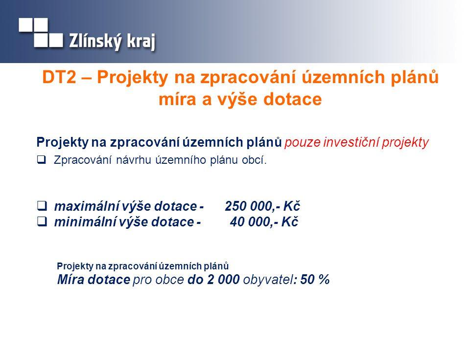 DT2 – Projekty na zpracování územních plánů míra a výše dotace Projekty na zpracování územních plánů pouze investiční projekty  Zpracování návrhu územního plánu obcí.