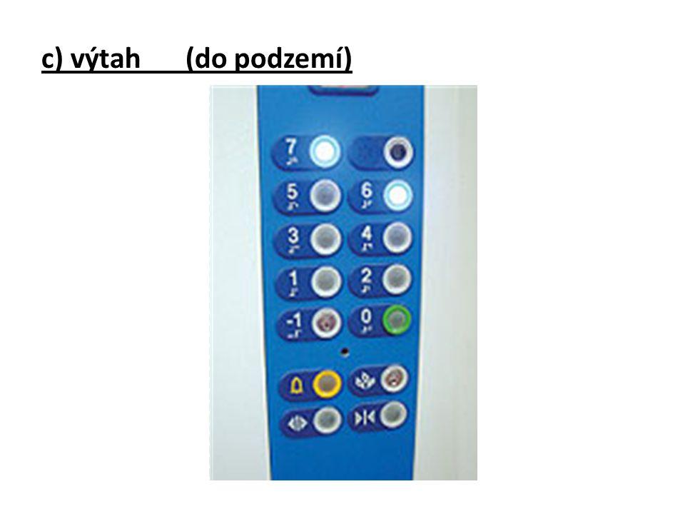 c) výtah (do podzemí)