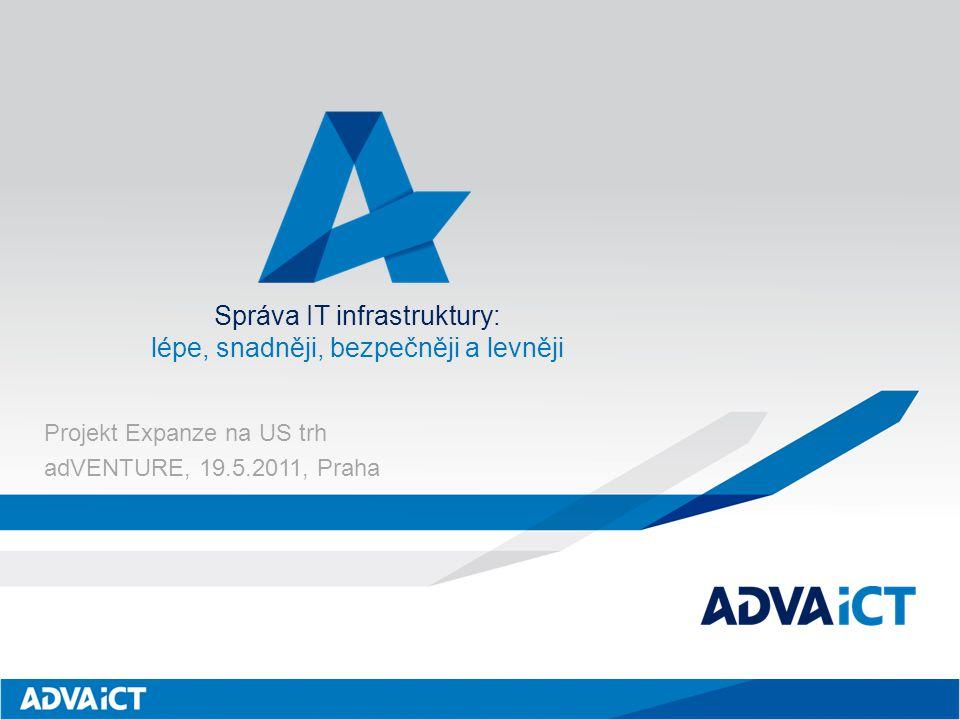 Projekt Expanze na US trh adVENTURE, 19.5.2011, Praha Správa IT infrastruktury: lépe, snadněji, bezpečněji a levněji