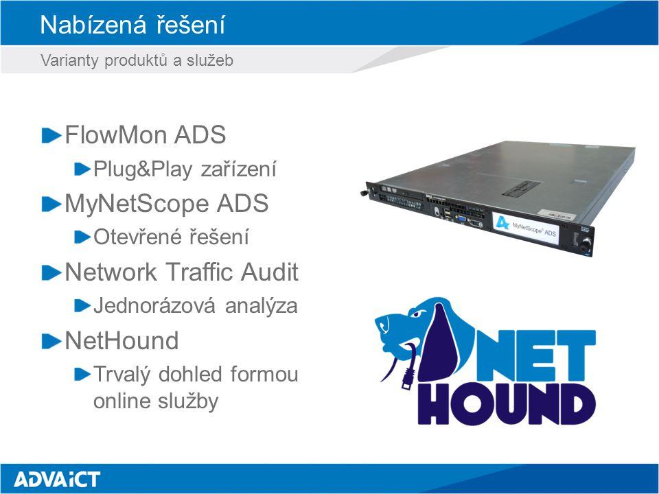 Nabízená řešení FlowMon ADS Plug&Play zařízení MyNetScope ADS Otevřené řešení Network Traffic Audit Jednorázová analýza NetHound Trvalý dohled formou online služby Varianty produktů a služeb