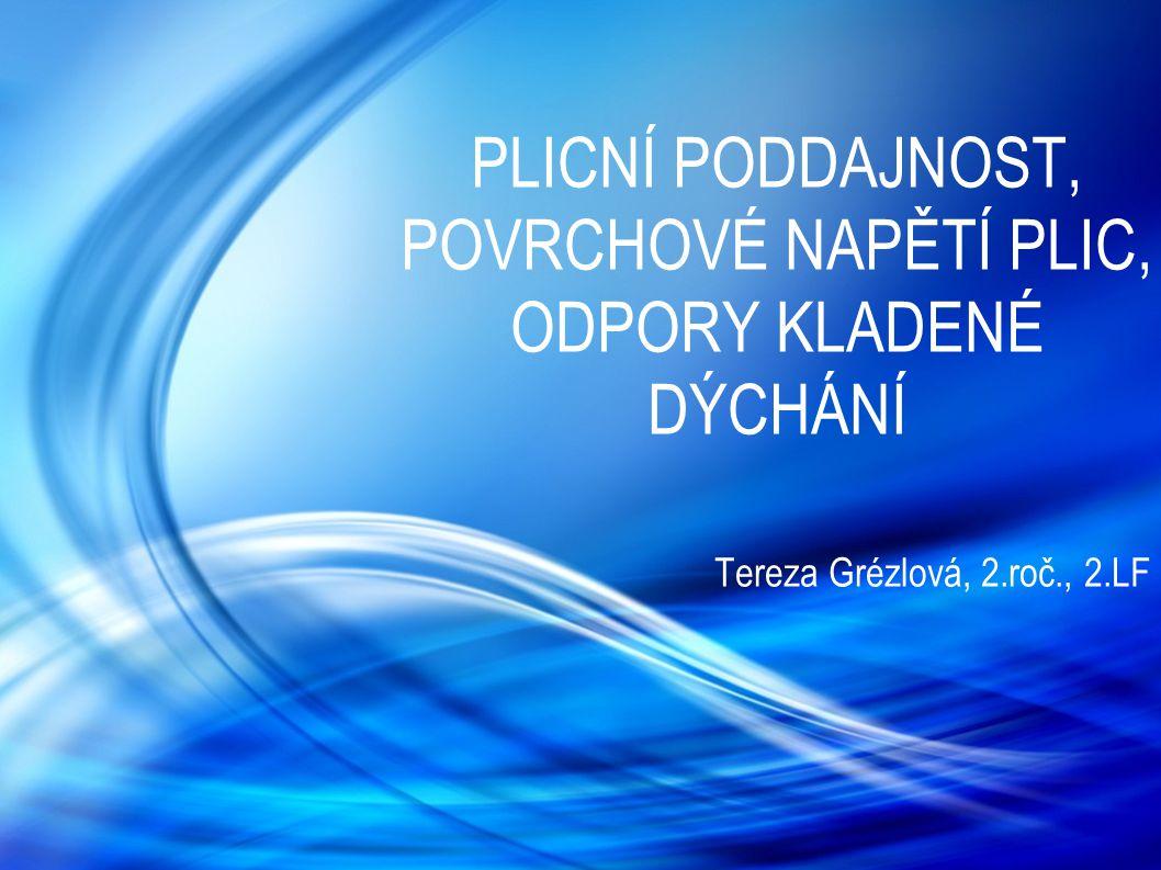 PLICNÍ PODDAJNOST, POVRCHOVÉ NAPĚTÍ PLIC, ODPORY KLADENÉ DÝCHÁNÍ Tereza Grézlová, 2.roč., 2.LF