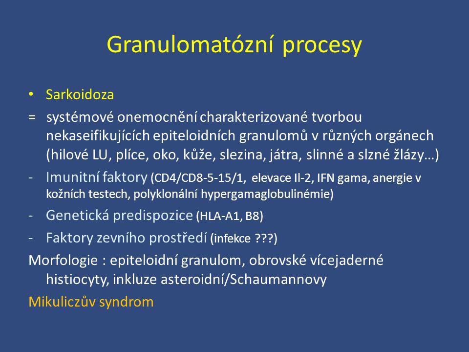 Granulomatózní procesy Sarkoidoza = systémové onemocnění charakterizované tvorbou nekaseifikujících epiteloidních granulomů v různých orgánech (hilové