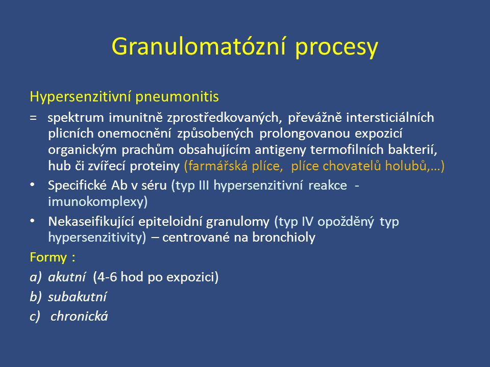 Granulomatózní procesy Hypersenzitivní pneumonitis = spektrum imunitně zprostředkovaných, převážně intersticiálních plicních onemocnění způsobených pr