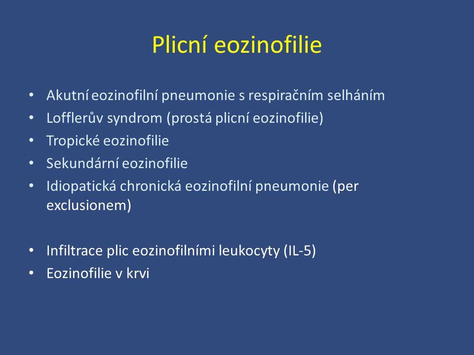 Plicní eozinofilie Akutní eozinofilní pneumonie s respiračním selháním Lofflerův syndrom (prostá plicní eozinofilie) Tropické eozinofilie Sekundární e