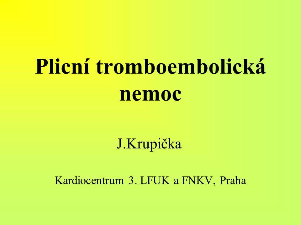 Plicní tromboembolická nemoc J.Krupička Kardiocentrum 3. LFUK a FNKV, Praha