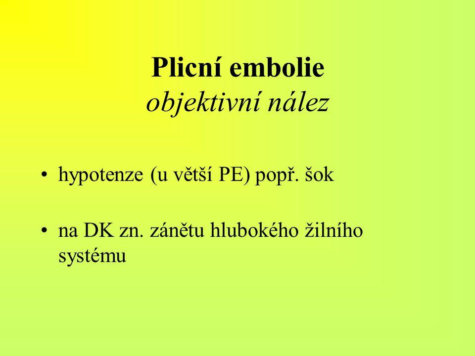 Plicní embolie objektivní nález hypotenze (u větší PE) popř. šok na DK zn. zánětu hlubokého žilního systému