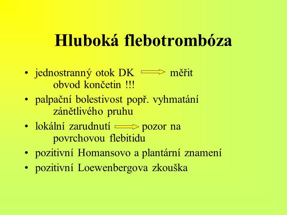 Hluboká flebotrombóza jednostranný otok DK měřit obvod končetin !!! palpační bolestivost popř. vyhmatání zánětlivého pruhu lokální zarudnutí pozor na