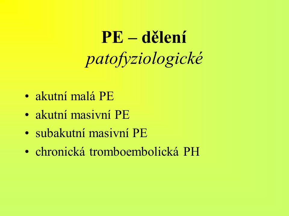 PE – dělení patofyziologické akutní malá PE akutní masivní PE subakutní masivní PE chronická tromboembolická PH