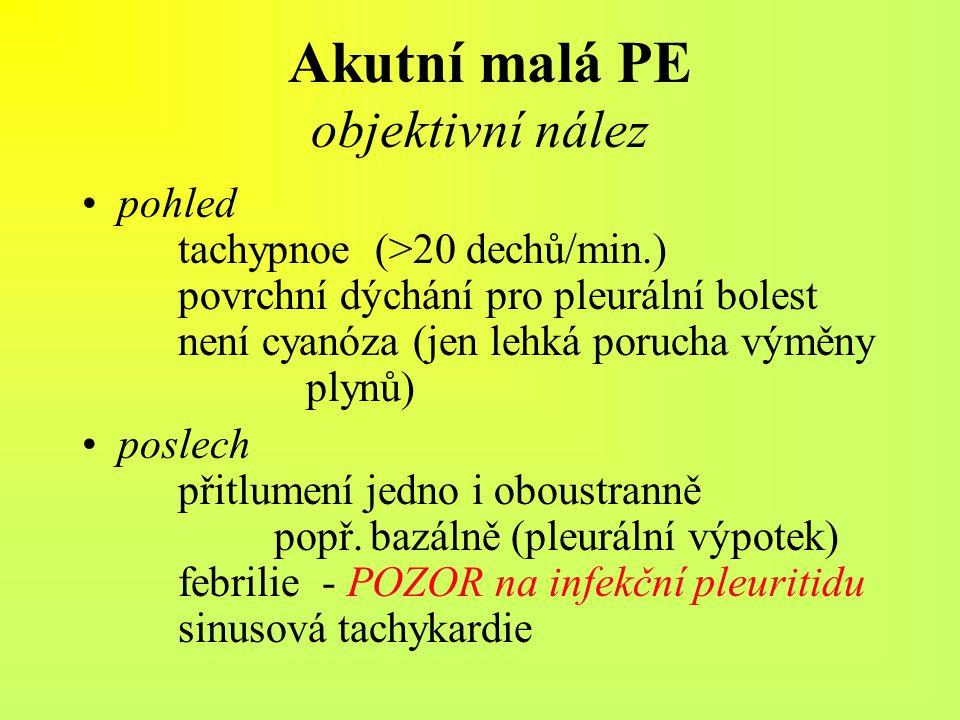 Akutní malá PE objektivní nález pohled tachypnoe (>20 dechů/min.) povrchní dýchání pro pleurální bolest není cyanóza (jen lehká porucha výměny plynů)