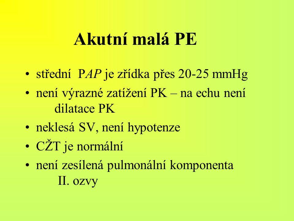 Akutní malá PE střední PAP je zřídka přes 20-25 mmHg není výrazné zatížení PK – na echu není dilatace PK neklesá SV, není hypotenze CŽT je normální ne