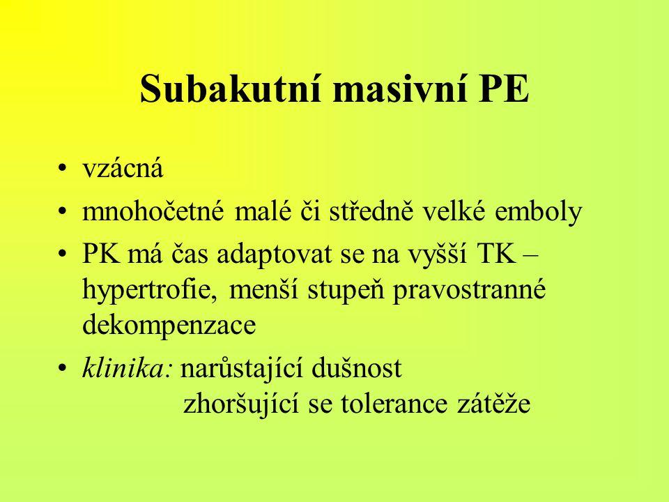 Subakutní masivní PE vzácná mnohočetné malé či středně velké emboly PK má čas adaptovat se na vyšší TK – hypertrofie, menší stupeň pravostranné dekomp